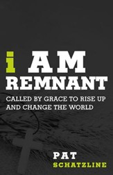 I Am Remnant: Called by Grace to Rise Up and Change the World