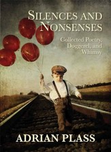Silences And Nonsenses: Collected Poetry Doggeral And Whimsy - eBook