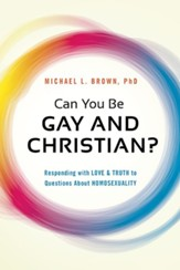 Can You Be Gay and Christian? Responding with Love & Truth to Questions About Homosexuality