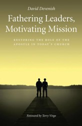 Fathering Leaders Motivating Mission: Restoring The Role Of The Apostle In Todays Church - eBook