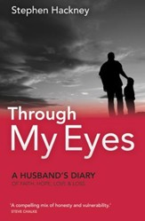 Through My Eyes: A Husbands Diary Of Faith, Hope, Love And Loss - eBook