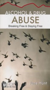 Alcohol and Drug Abuse: Breaking Free & Staying Free [Hope For The Heart Series]