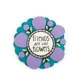 Friends Are Like Flowers Flower Magnet