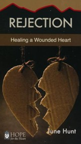 Rejection: Healing a Wounded Heart [Hope For The Heart Series]