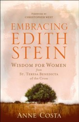 Embracing Edith Stein: Wisdom for Women from St. Teresa Benedicta of the Cross