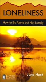 Loneliness: How to Be Alone but Not Lonely [Hope For The Heart Series]