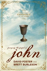 Praying the Gospel of John: An Illuminating Experience in the Word - eBook