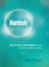 #iamholy: The Life You've Always Wanted - Based on the Finished Work of Jesus