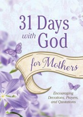 31 Days with God for Mothers: Encouraging Devotions, Prayers, and Quotations - eBook