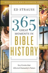 365 Great Moments in Bible History: Key Events That Affected Humanity's Future