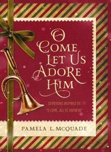 O Come Let Us Adore Him: Devotions Inspired by O Come, All Ye Faithful - Slightly Imperfect
