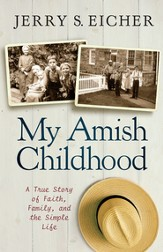 My Amish Childhood: A True Story of Faith, Family, and the Simple Life - eBook