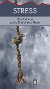 Stress: How to Cope at the End of Your Rope [Hope For The Heart Series]
