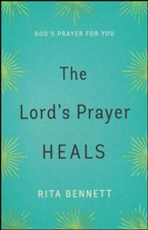 The Lord's Prayer Heals: God's Prayer For You