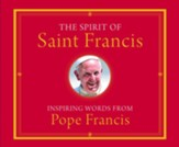 The Spirit of Saint Francis: Inspiring Words from Pope Francis