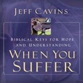 When You Suffer: Biblical Keys for Hope and Understanding
