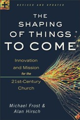 Shaping of Things to Come, The: Innovation and Mission for the 21st-Century Church / Revised - eBook