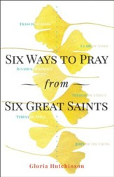 Six Ways to Pray from Six Great Saints