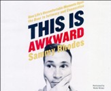 This Is Awkward: How Life's Uncomfortable Moments Open the Door to Intimacy and Connection- unabridged audio book on CD