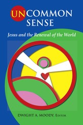Uncommon Sense: Jesus and the Renewal of the World - eBook