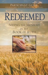Redeemed: Seeing the Messiah in the Book of Ruth - Participant Guide - PDF Download [Download]