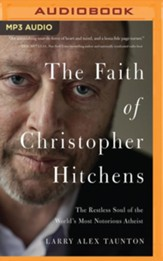 The Faith of Christopher Hitchens: The Restless Soul of the World's Most Notorious Atheist- unabridged audio book on MP3-CD
