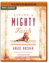 Living a Mighty Faith: A Simple Heart and a Powerful Faith- unabridged audio book on MP3-CD