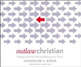 Outlaw Christian: Finding Authentic Faith by Breaking the Rules- unabridged audio book on CD