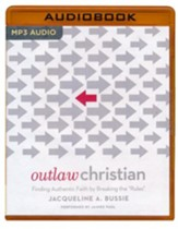 Outlaw Christian: Finding Authentic Faith by Breaking the Rules- unabridged audio book on MP3-CD