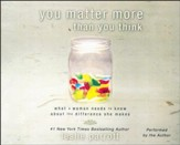 You Matter More Than You Think: What a Woman Needs to Know about the Difference She Makes - unabridged audio book on CD