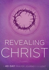 Revealing Christ: A 40-Day Prayer Journey for Lent