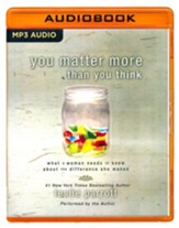 You Matter More Than You Think: What a Woman Needs to Know about the Difference She Makes - unabridged audio book on MP3-CD