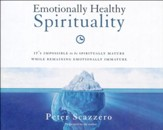 Emotionally Healthy Spirituality: It's Impossible to Be Spiritually Mature, While Remaining Emotionally Immature - unabridged audio book on CD