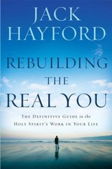 Rebuilding The Real You: The definitive guide to the Holy Spirit's work in your life - eBook