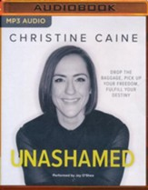 Unashamed: Drop the Baggage, Pick up Your Freedom, Fulfill Your Destiny- unabridged audio book on MP3-CD