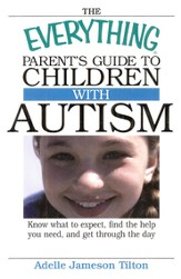 The Everything Parent's Guide to Children with Autism