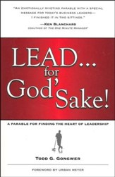 Lead . . . for God's Sake! A Parable for Finding the Heart of Leadership