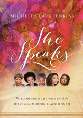 She Speaks: Wisdom From the Women of the Bible to the Modern Black Woman - eBook