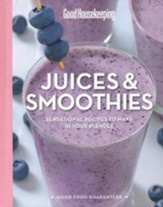 Good Housekeeping Juices and Smoothies: 100 Sensational Recipes to Make in Your Blender