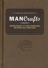 Popular Mechanics Man Crafts: Leather Tooling, Fly Tying, Ax Whittling, and Other Cool Things to Do