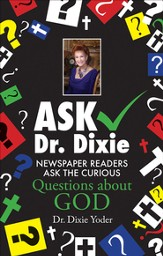 Ask Dr. Dixie: Newspaper Readers Ask the Curious Questions about God - eBook