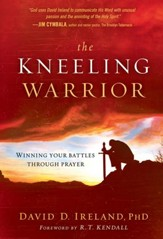 The Kneeling Warrior: Winning your battles through prayer - eBook