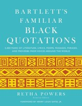 Bartlett's Familiar Black Quotations: 5,000 Years of Literature, Lyrics, Poems, Passages, Phrases, and Proverbs from Voices Around the World - eBook