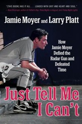 Never Tell Me I Can't: How Jamie Moyer Defied the Radar Gun and Defeated Time - eBook