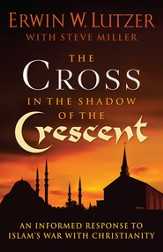 Cross in the Shadow of the Crescent, The: An Informed Response to Islam's War with Christianity - eBook