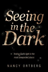 Seeing in the Dark: Finding God's Light in the Most Unexpected Places