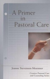 A Primer in Pastoral Care: Creative Pastoral Care and Counseling Series