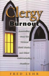 Clergy Burnout: Recovering from the 70-Hour Work Week... and Other Self-Defeating Practices