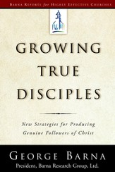 Growing True Disciples: New Strategies for Producing Genuine Followers of Christ - eBook