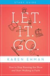 Let. It. Go. Study Guide: How to Stop Running the Show and Start Walking in Faith - eBook